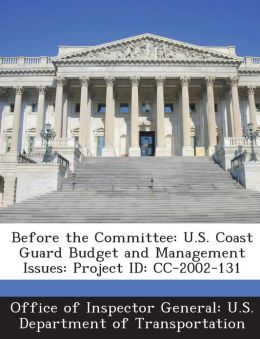 Before the Committee: U.S. Coast Guard Budget and Management Issues: Project ID: CC-2002-131