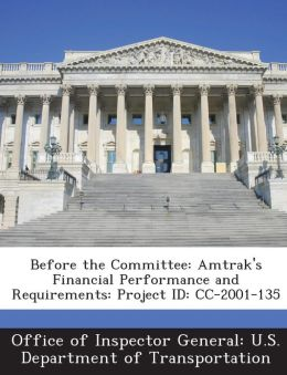 Before the Committee: Amtrak's Financial Performance and Requirements: Project ID: CC-2001-135