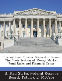 International Finance Discussion Papers: The Cross Section of Money Market Fund Risks and Financial Crises