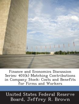 Finance and Economics Discussion Series: 401(k) Matching Contributions in Company Stock: Costs and Benefits for Firms and Workers