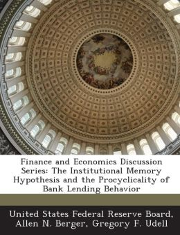 Finance and Economics Discussion Series: The Institutional Memory Hypothesis and the Procyclicality of Bank Lending Behavior