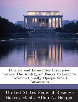 Finance and Economics Discussion Series: The Ability of Banks to Lend to Informationally Opaque Small Businesses