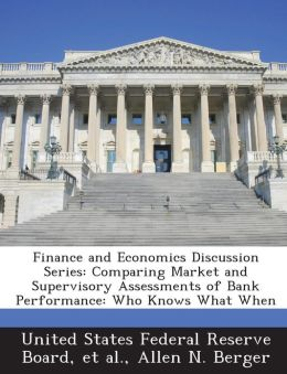 Finance and Economics Discussion Series: Comparing Market and Supervisory Assessments of Bank Performance: Who Knows What When