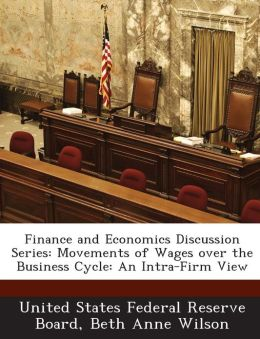 Finance and Economics Discussion Series: Movements of Wages over the Business Cycle: An Intra-Firm View