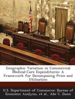 Geographic Variation in Commercial Medical-Care Expenditures: A Framework for Decomposing Price and Utilization