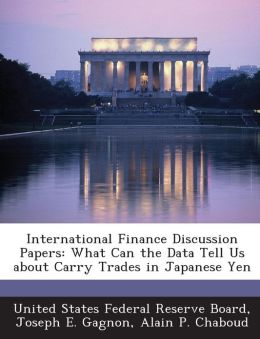 International Finance Discussion Papers: What Can the Data Tell Us about Carry Trades in Japanese Yen