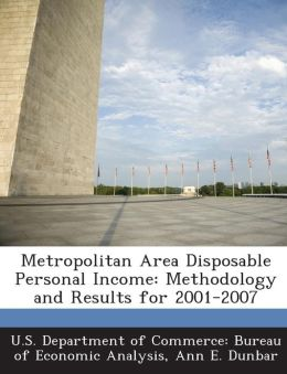 Metropolitan Area Disposable Personal Income: Methodology and Results for 2001-2007