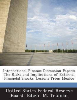 International Finance Discussion Papers: The Risks and Implications of External Financial Shocks: Lessons from Mexico