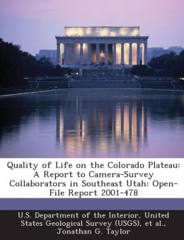 Quality of Life on the Colorado Plateau: A Report to Camera-Survey Collaborators in Southeast Utah: Open-File Report 2001-478