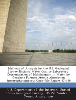 Methods of Analysis by the U.S. Geological Survey National Water Quality Laboratory; Determination of Molybdenum in Water by Graphite Furnace Atomic Absorption Spectrophotometry: Open-File Report 97-198