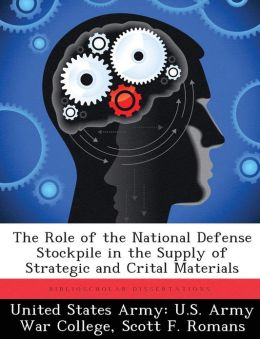 The Role of the National Defense Stockpile in the Supply of Strategic and Crital Materials