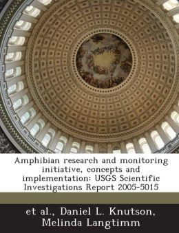 Amphibian research and monitoring initiative, concepts and implementation: USGS Scientific Investigations Report 2005-5015