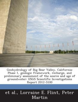 Geohydrology of Big Bear Valley, California: Phase 1, geologic framework, recharge, and preliminary assessment of the source and age of groundwater: USGS Scientific Investigations Report 2012-5100
