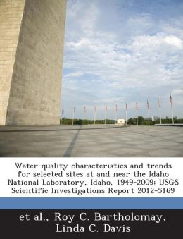 Water-quality characteristics and trends for selected sites at and near the Idaho National Laboratory, Idaho, 1949-2009: USGS Scientific Investigations Report 2012-5169