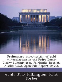 Preliminary investigation of gold mineralization in the Pedro Dome-Cleary Summit area, Fairbanks district, Alaska: USGS Open-File Report 69-206