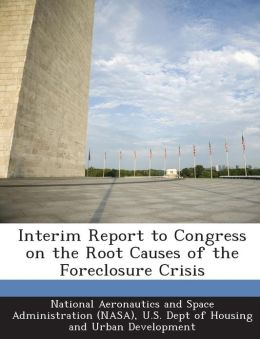 Interim Report to Congress on the Root Causes of the Foreclosure Crisis
