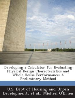 Developing a Calculator for Evaluating Physical Design Characteristics and Whole House Performance: A Preliminary Method