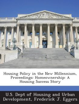 Housing Policy in the New Millennium, Proceedings: Homeownership: A Housing Success Story