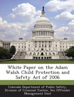 White Paper on the Adam Walsh Child Protection and Safety Act of 2006