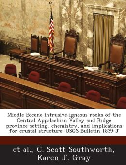 Middle Eocene intrusive igneous rocks of the Central Appalachian Valley and Ridge province-setting, chemistry, and implications for crustal structure: USGS Bulletin 1839-J