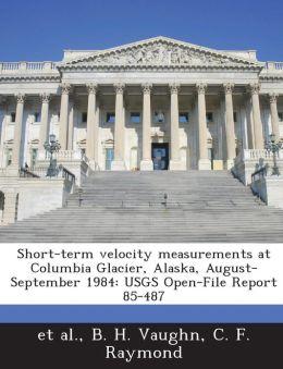 Short-term velocity measurements at Columbia Glacier, Alaska, August-September 1984: USGS Open-File Report 85-487