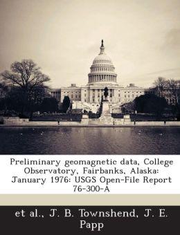 Preliminary geomagnetic data, College Observatory, Fairbanks, Alaska: January 1976: USGS Open-File Report 76-300-A