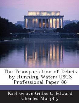 The Transportation of Debris by Running Water: Usgs Professional Paper 86