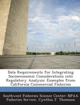 Data Requirements for Integrating Socioeconomic Considerations Into Regulatory Analysis: Examples from California Commercial Fisheries