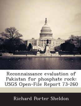 Reconnaissance Evaluation of Pakistan for Phosphate Rock: Usgs Open-File Report 73-260