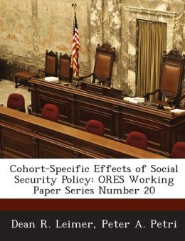 Cohort-Specific Effects of Social Security Policy: Ores Working Paper Series Number 20