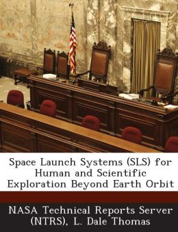 Space Launch Systems (Sls) for Human and Scientific Exploration Beyond Earth Orbit
