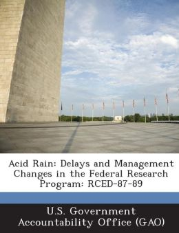 Acid Rain: Delays and Management Changes in the Federal Research Program: Rced-87-89