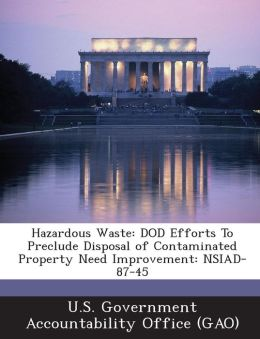 Hazardous Waste: Dod Efforts to Preclude Disposal of Contaminated Property Need Improvement: Nsiad-87-45