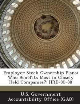 Employer Stock Ownership Plans: Who Benefits Most in Closely Held Companies?: Hrd-80-88