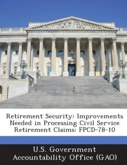 Retirement Security: Improvements Needed in Processing Civil Service Retirement Claims: Fpcd-78-10