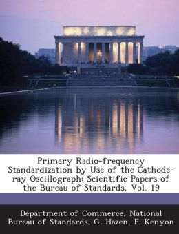 Primary Radio-Frequency Standardization by Use of the Cathode-Ray Oscillograph: Scientific Papers of the Bureau of Standards, Vol. 19