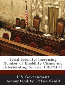 Social Security: Increasing Number of Disability Claims and Deteriorating Service: Hrd-94-11