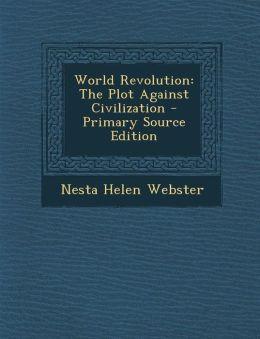 World Revolution: The Plot Against Civilization