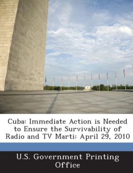 Cuba: Immediate Action Is Needed to Ensure the Survivability of Radio and TV Marti: April 29, 2010