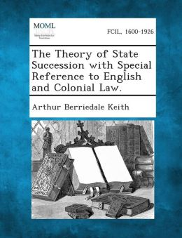 The Theory of State Succession with Special Reference to English and Colonial Law.