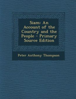 Siam: An Account of the Country and the People