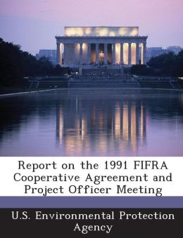 Report on the 1991 Fifra Cooperative Agreement and Project Officer Meeting