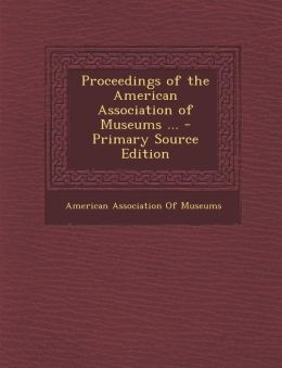Proceedings of the American Association of Museums ...