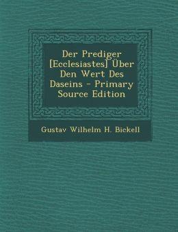 Der Prediger [Ecclesiastes] Uber Den Wert Des Daseins