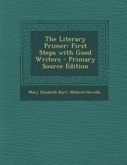 The Literary Primer: First Steps with Good Writers - Primary Source Edition