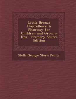 Little Bronze Playfellows: A Phantasy for Children and Grown-Ups