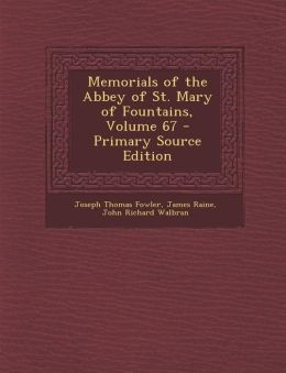 Memorials of the Abbey of St. Mary of Fountains, Volume 67