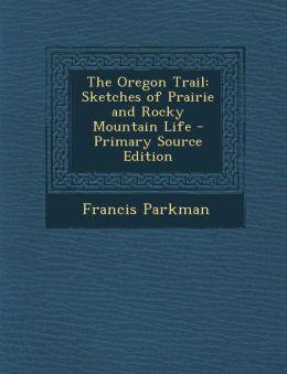 Oregon Trail: Sketches of Prairie and Rocky Mountain Life
