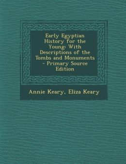 Early Egyptian History for the Young: With Descriptions of the Tombs and Monuments