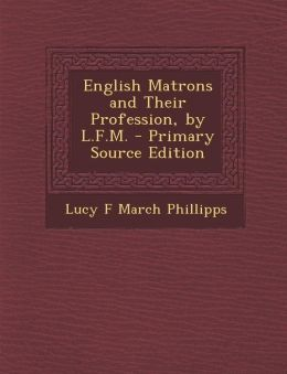 English Matrons and Their Profession, by L.F.M.